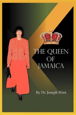 The Queen of Jamaica  -     By: Dr. Joseph Wint