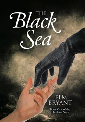 The Black Sea: Book One of the Dunham Saga  -     By: Elm Bryant