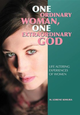 One Ordinary Woman, One Extraordinary God: Life Altering Experiences of Women  -     By: M. Lorene Kimura