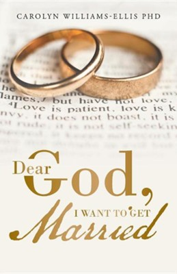 Dear God, I Want to Get Married  -     By: Carolyn Williams-Ellis