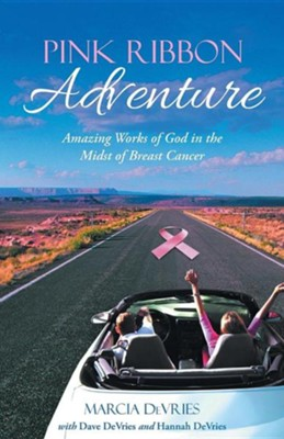 Pink Ribbon Adventure: Amazing Works of God in the Midst of Breast Cancer  -     By: Marcia DeVries
