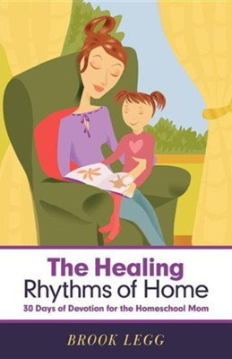 The Healing Rhythms of Home: 30 Days of Devotion for the Homeschool Mom  -     By: Brook Legg