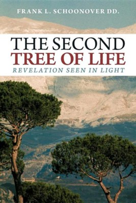 The Second Tree of Life: Revelation Seen in Light  -     By: Frank L. Schoonover