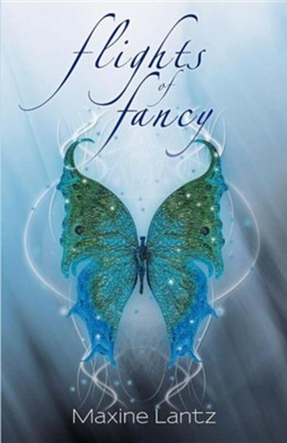 Flights of Fancy  -     By: Maxine Lantz