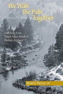 We Walk the Path Together: Learning from Thich Nhat Hanh and Meister Eckhart  -     By: Brian J. Pierce
