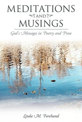 Meditations and Musings: God's Messages in Poetry and Prose  -     By: Linda M. Forehand