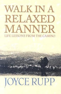 Walk in a Relaxed Manner: Life Lessons from the Camino  -     By: Joyce Rupp