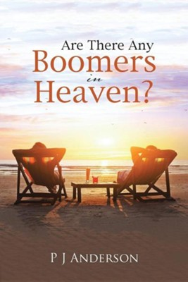 Are There Any Boomers in Heaven?  -     By: P.J. Anderson