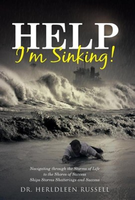 Help I'm Sinking!: Navigating Through the Storms of Life to the Shores of Success Ships Storms Shatterings and Success  -     By: Herldleen Russell