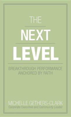 The Next Level: Breakthrough Performance Anchored by Faith  -     By: Michelle Gethers-Clark