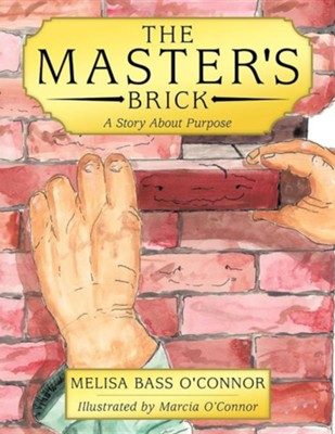 The Master's Brick: A Story about Purpose  -     By: Melisa Bass O'Connor