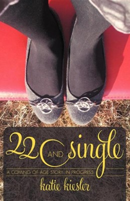 22 and Single: A Coming of Age Story...in Progress  -     By: Katie Kiesler