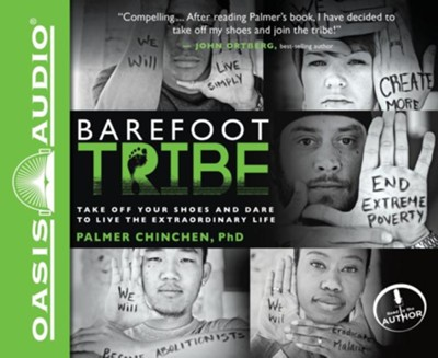 The Barefoot Tribe: Take Off Your Shoes and Dare to Live the Extraordinary Life - unabridged audiobook on CD  -     By: Palmer Chinchen Ph.D.