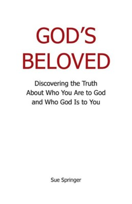 God's Beloved: Discovering the Truth about Who You Are to God and Who God Is to You  -     By: Sue Springer