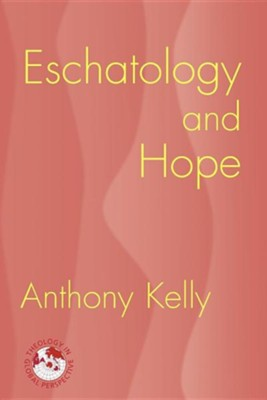 Eschatology and Hope  -     By: Anthony Kelly