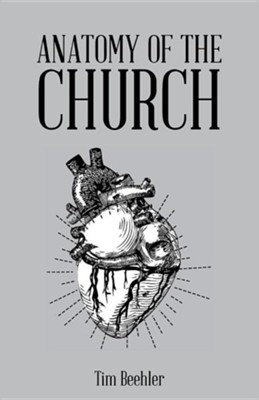 Anatomy of the Church  -     By: Tim Beehler