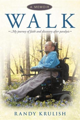 Walk: A Memoir: My Journey of Faith and Discovery After Paralysis  -     By: Randy Krulish