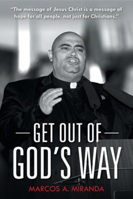 Get Out of God's Way  -     By: Marcos A. Miranda