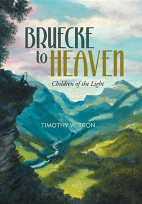 Bruecke to Heaven: Children of the Light  -     By: Timothy W. Tron
