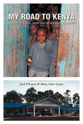 My Road to Kenya: A Story of Faith, Hope and Democracy in Action  -     By: Jack O'Leary, Mary Clare Lyons
