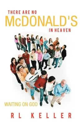 There Are No McDonald's in Heaven: Waiting on God  -     By: RL Keller