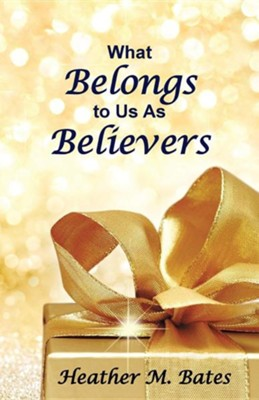 What Belongs to Us as Believers  -     By: Heather M. Bates