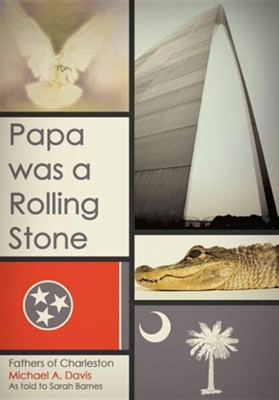 Papa Was a Rolling Stone: Fathers of Charleston  -     By: Michael A. Davis