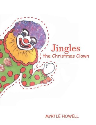 Jingles the Christmas Clown  -     By: Myrtle Howell