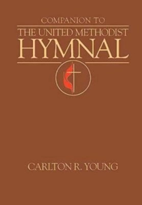Companion to the United Methodist Hymnal  -     By: Carlton R. Young