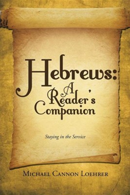 Hebrews: A Reader's Companion: Staying in the Service  -     By: Michael Cannon Loehrer