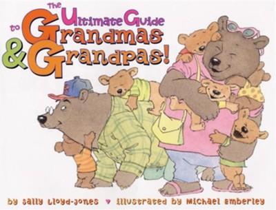 The Ultimate Guide to Grandmas & Grandpas!  -     By: Sally Lloyd-Jones     Illustrated By: Michael Emberley
