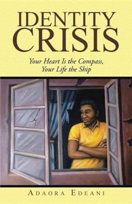 Identity Crisis: Your Heart Is the Compass, Your Life the Ship  -     By: Adaora Edeani