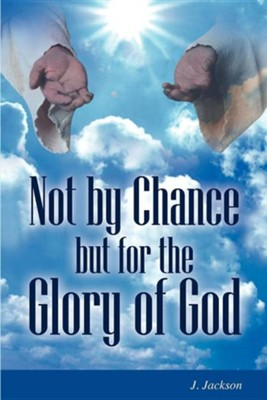 Not by Chance But for the Glory of God  -     By: J. Jackson