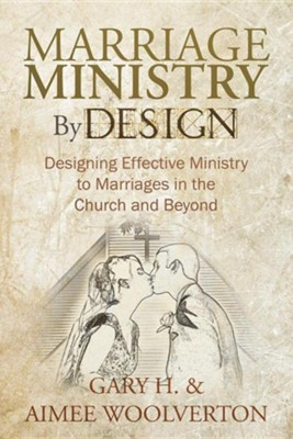 Marriage Ministry by Design: Designing Effective Ministry to Marriages in the Church and Beyond  -     By: Gary H. Woolverton, Aimee Woolverton