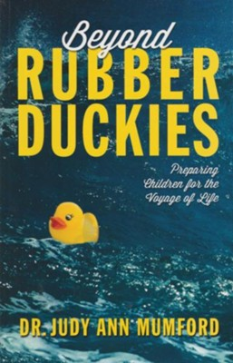 Beyond Rubber Duckies: Preparing Children for the Voyage of Life  -     By: Judy Ann Mumford Ph.D.