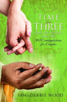 Time For Three, God, My Spouse, and Me: 365 Contemplations for Couples  -     By: Sam Wood, Debbie Wood