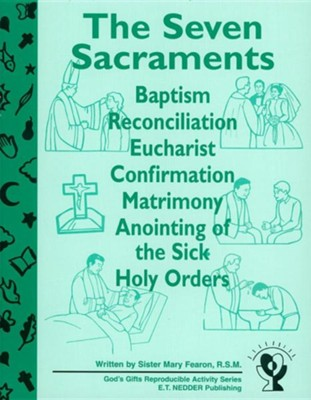 The Seven Sacraments: Baptism, Reconciliation, Eucharist, Confirmation, Matrimony, Anointing of the Sick, Holy Orders  -     By: Sister Mary Fearon R.S.M.