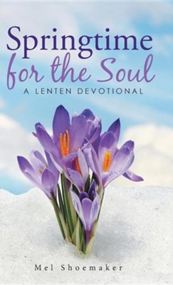 Springtime for the Soul: A Lenten Devotional  -     By: Mel Shoemaker