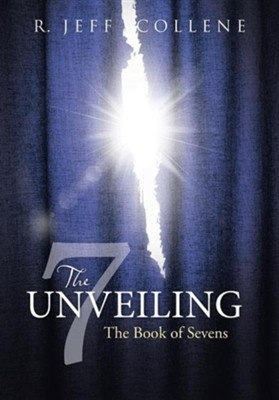 The Unveiling: The Book of Sevens  -     By: R. Jeff Collene