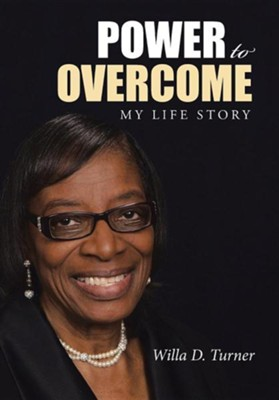 Power to Overcome: My Life Story  -     By: Willa D. Turner
