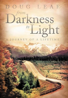 From Darkness to Light: A Journey of a Lifetime  -     By: Doug Leaf