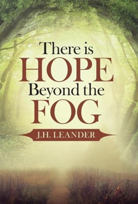 There Is Hope Beyond the Fog  -     By: J.H. Leander
