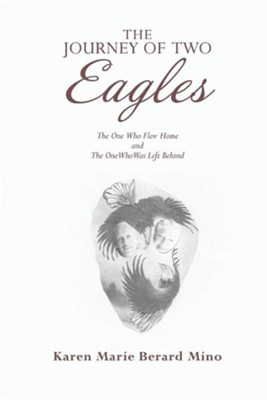 The Journey of Two Eagles: The One Who Flew Home and the One Who Was Left Behind  -     By: Karen Marie Berard Mino