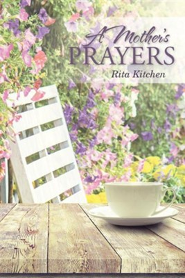 A Mother's Prayers  -     By: Rita Kitchen