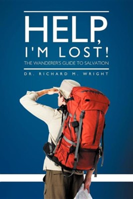 Help, I'm Lost!: The Wanderer's Guide to Salvation  -     By: Dr. Richard M. Wright