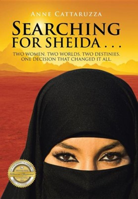 Searching for Sheida . . .: Two Women. Two Worlds. Two Destinies. One Decision That Changed It All.  -     By: Anne Cattaruzza