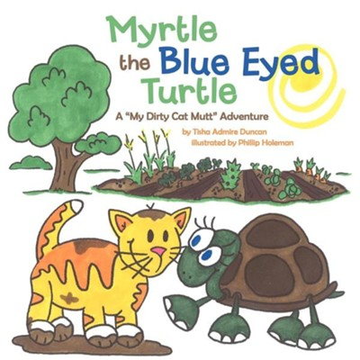 Myrtle the Blue Eyed Turtle: A My Dirty Cat Mutt Adventure  -     By: Tisha Admire Duncan