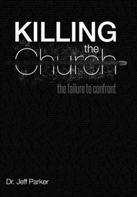 Killing the Church: The Failure to Confront  -     By: Dr. Jeff Parker