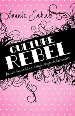 Culture Rebel: Because the World Has Enough Desperate Housewives  -     By: Connie Jakab