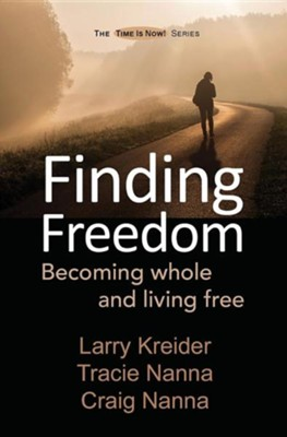 Finding Freedom: Becoming Whole and Living Free  -     By: Larry Kreider, Tracie Nanna, Craig Nanna